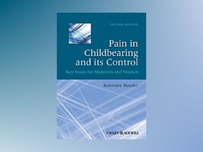 Pain in Childbearing and its Control: Key Issues for Midwives and Women, 2n av Rosemary Mander