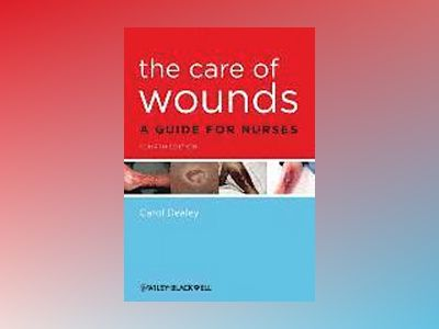 The Care of Wounds: A Guide for Nurses, 4th Edition av Carol Dealey