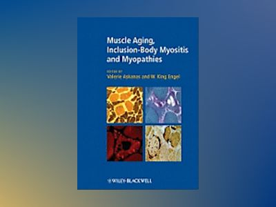 Muscle Aging, Inclusion-Body Myositis and Myopathies av Valerie Askanas