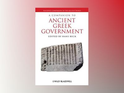 A Companion to Ancient Greek Government av Beck