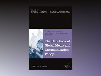The Handbook of Global Media and Communication Policy av Robin Mansell