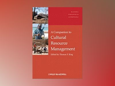 A Companion to Cultural Resource Management av Thomas F. King