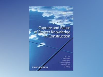 Capture and Reuse of Project Knowledge in Construction av Chimay J. Anumba
