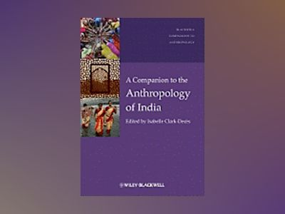 A Companion to the Anthropology of India av Isabelle Clark-Decès