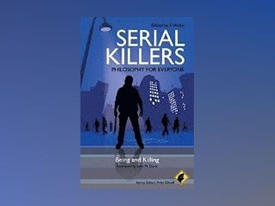 Serial Killers - Philosophy for Everyone: Being and Killing av Series Fritz Allhoff
