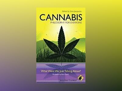 Cannabis - Philosophy for Everyone: What Were We Just Talking About? av Series  Fritz Allhoff