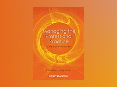 Managing the Professional Practice: In the Built Environment av Hedley Smyth