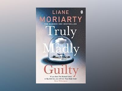 Truly Madly Guilty av Liane Moriarty