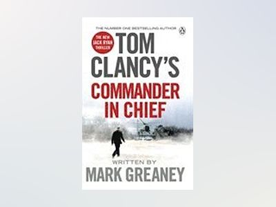 Tom Clancy's Commander-in-Chief av Mark Greaney