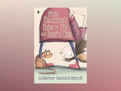 Miss Hazeltine's Home for Shy and Fearful Cats av Alicia Potter