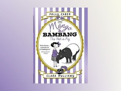 Mango & Bambang: The Not-a-Pig (Book One) av Polly Faber