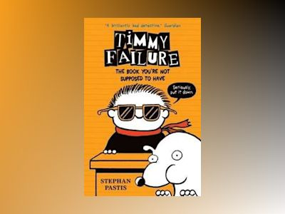 Timmy failure: the book youre not supposed to have av Stephan Pastis