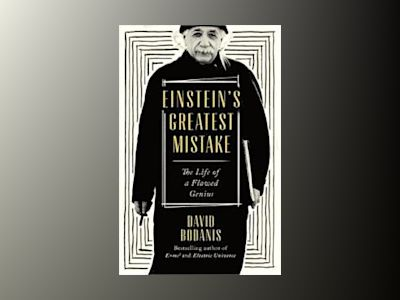 Einstein's Greatest Mistake av David Bodanis
