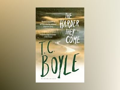 The Harder They Come av T.C. Boyle