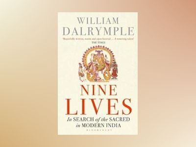 Nine lives - in search of the sacred in modern india av William Dalrymple