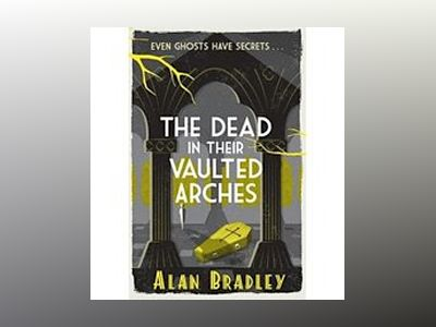 The Dead in Their Vaulted Arches av Alan Bradley