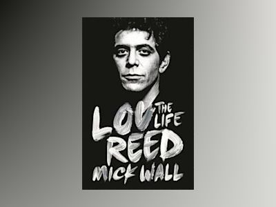 Lou reed - the life av Mick Wall
