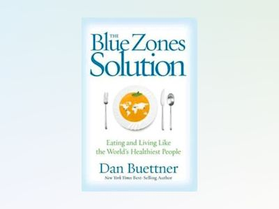 The Blue Zones Solution av Dan Buettner