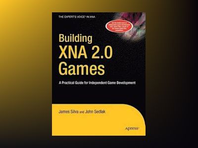 Building XNA 2.0 Games: A Practical Guide for Independent Game Development av Silva