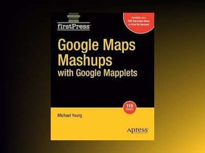 Google Maps Mashups with Google Mapplets av Young