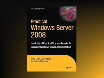 Practical Windows Server 2008: Hundreds of Practical Tips and Tweaks for Ev av Culp