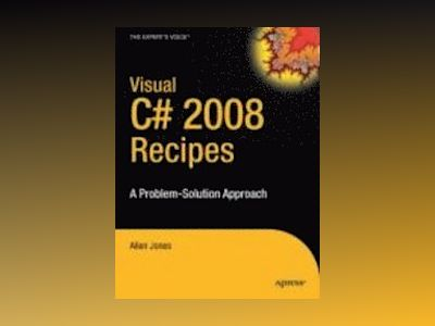 Visual C# 2008 Recipes: A Problem-Solution Approach av JONES