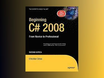 Beginning C# 2008: From Novice to Professional, Second Edition av Gross