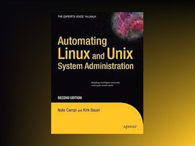 Automating Linux and Unix System Administration, Second Edition av Bauer