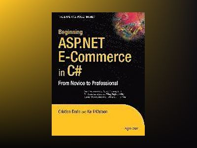 Beginning ASP.NET E-Commerce in C#: From Novice to Professional av Darie