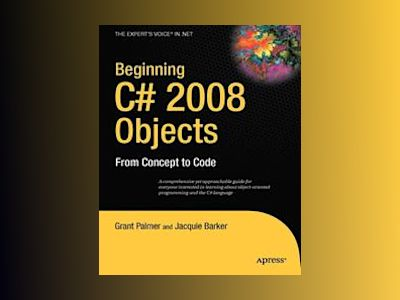 Beginning C# 2008 Objects: From Concept to Code av Palmer