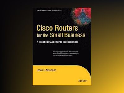Cisco Routers for the Small Business: A Practical Guide for IT Professional av Neumann