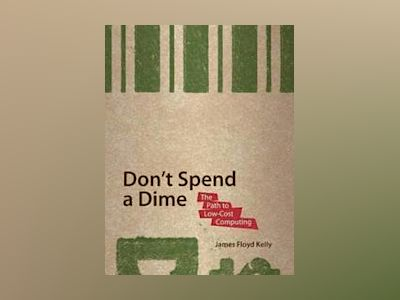 Don rsquo;t Spend A Dime: The Path to Low ndash;Cost Computing av Kelly