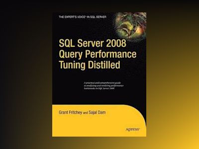 SQL Server 2008 Query Performance Tuning Distilled av Fritchey