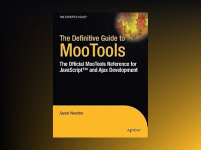The Definitive Guide to MooTools: The Official MooTools Reference for JavaS av Newton