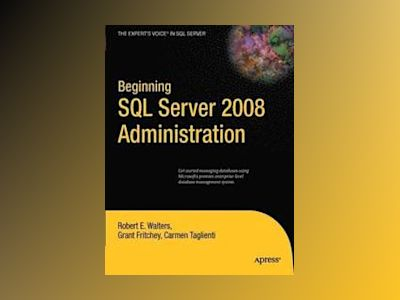 Beginning SQL Server 2008 Administration av Walters