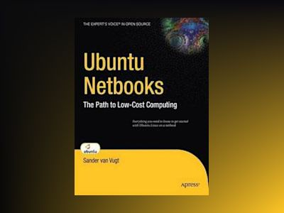 Ubuntu Netbooks: The Path to Low-Cost Computing av van Vugt