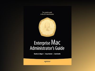 Enterprise Mac Administrator's Guide av Edge