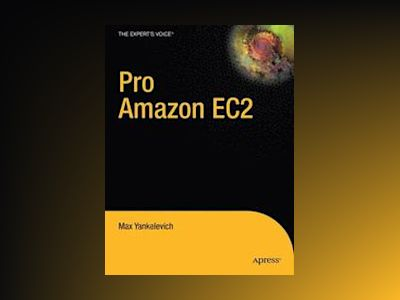 Pro Amazon EC2 and WS:Elastic Compute Cloud and Web Services Developmentwit av Yankelevich