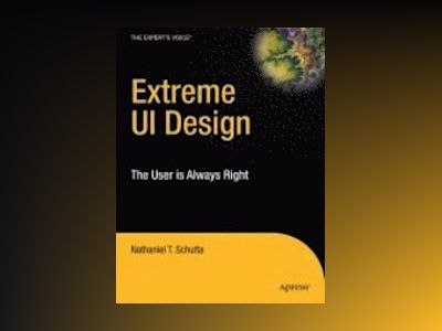 Extreme UI Design: The User is Always Right av Nathaniel T. Schutta