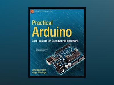 Practical Arduino: Cool Projects for Open Source Hardware av Oxer