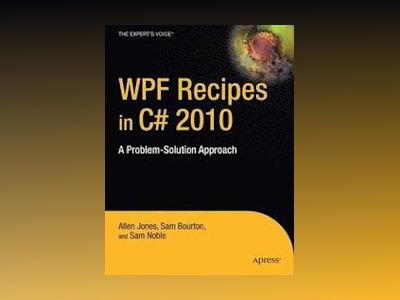 WPF Recipes in C# 2010: A Problem-Solution Approach av JONES