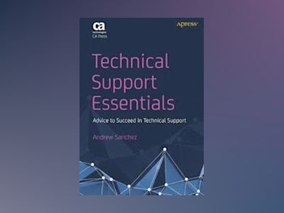 Technical Support Essentials: Advice to Succeed in Technical Support av Sanchez
