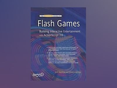 The Essential Guide to Flash Games: Building Interactive Entertainment with av Fulton