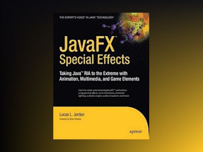 JavaFX Special Effects: Taking Java trade; RIA to the Extreme with Animatio av Jordan