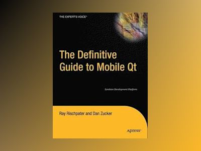 The Definitive Guide to Mobile Qt: Symbian Development Platform av Rischpater