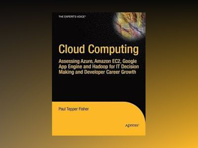 Cloud Computing: Assessing Azure, Amazon EC2, Google App Engine and Hadoop av Fisher