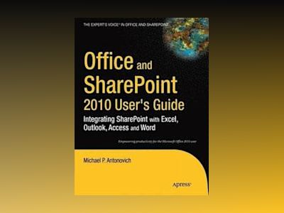 Office and SharePoint 2010 User rsquo;s Guide: Integrating SharePoint with av Antonovich