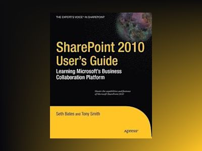 SharePoint 2010 User rsquo;s Guide: Learning Microsoft rsquo;s Business Col av Bates