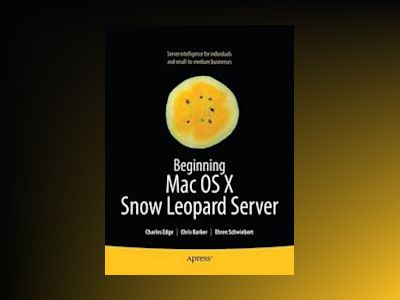 Beginning Mac OS X Snow Leopard Server: From Solo Install to Enterprise Int av Edge