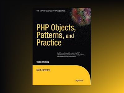 PHP Objects, Patterns and Practice, Third Edition av Zandstra